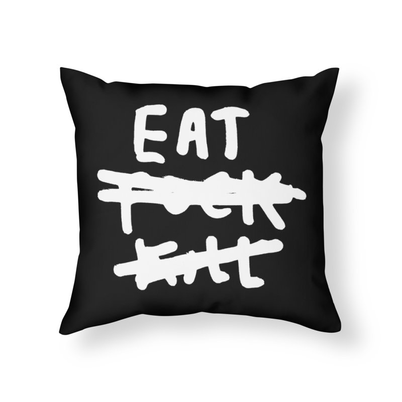 Eat Fuck Kill (black) Home Throw Pillow by James Victore's Artist Shop