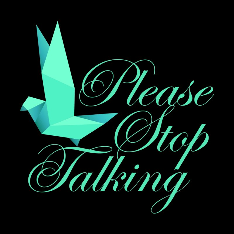 Please Stop Talking Men's T-Shirt by James Zintel
