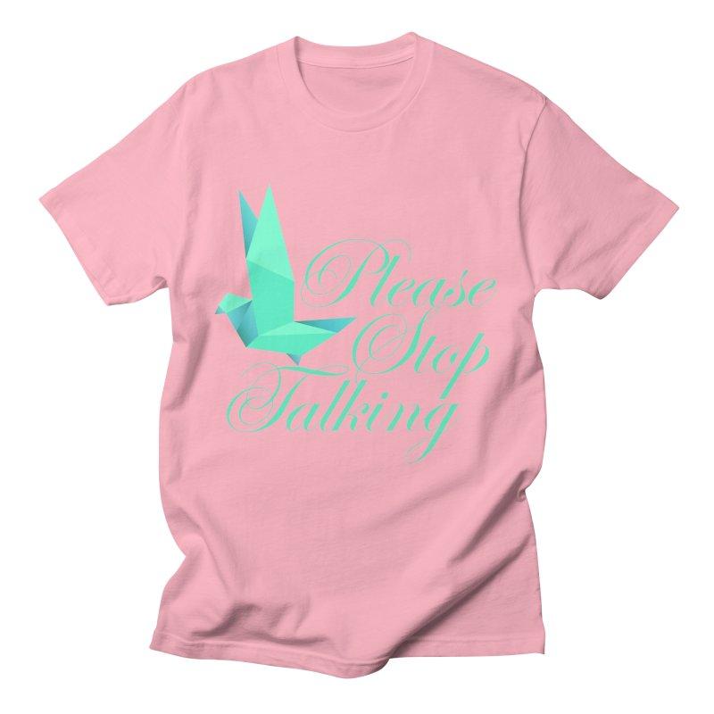 Please Stop Talking Men's T-Shirt by James Zintel