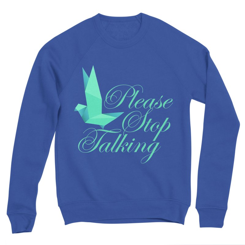 Please Stop Talking Women's Sweatshirt by James Zintel