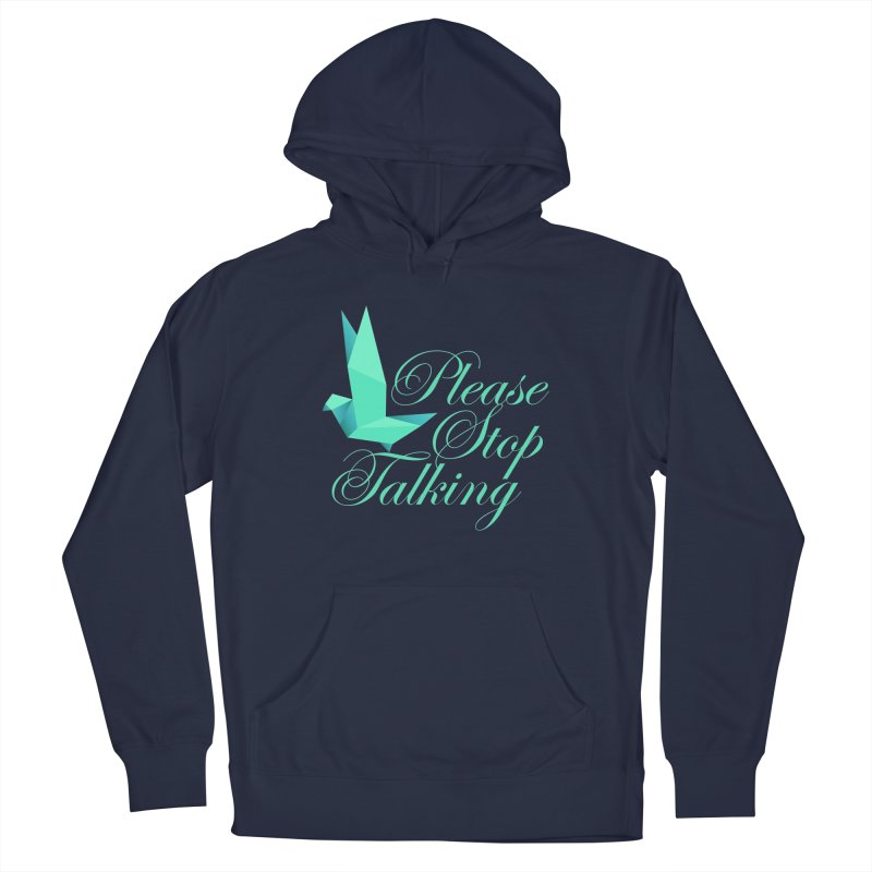 Please Stop Talking Men's Pullover Hoody by James Zintel