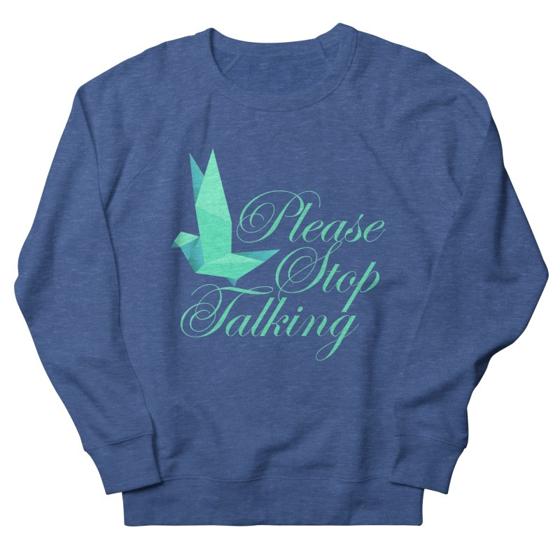 Please Stop Talking Men's Sweatshirt by James Zintel