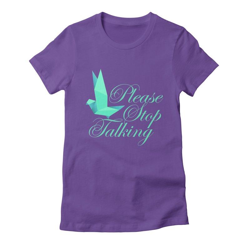 Please Stop Talking Women's T-Shirt by James Zintel
