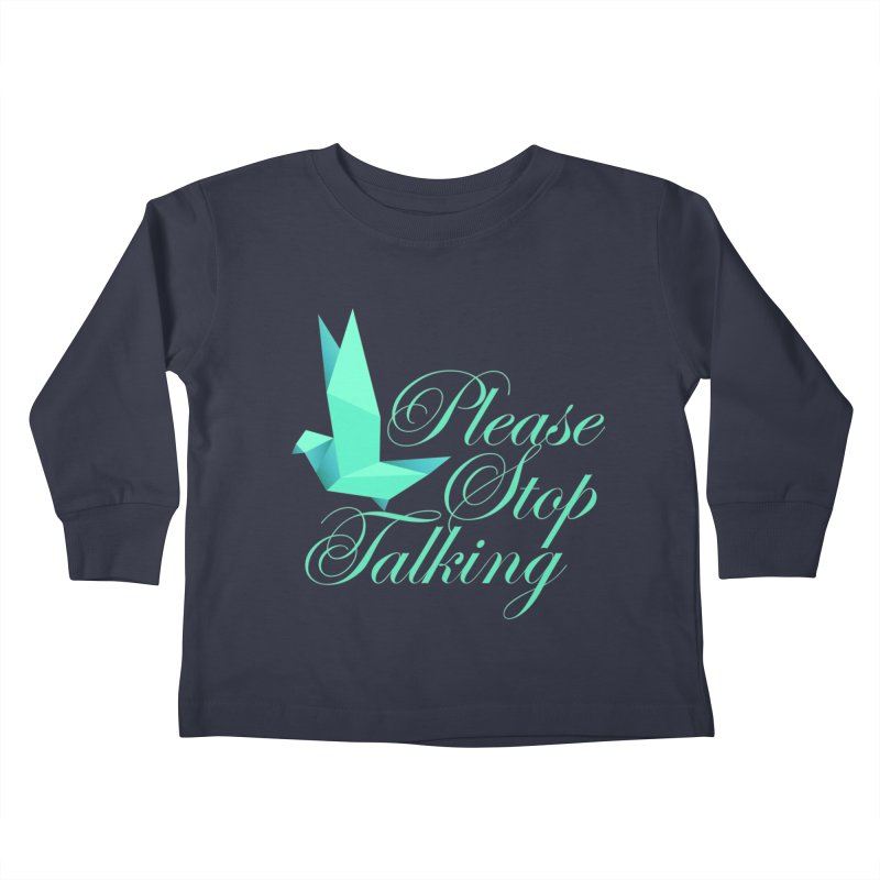 Please Stop Talking Kids Toddler Longsleeve T-Shirt by James Zintel