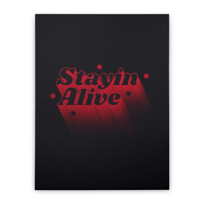 Stayin Alive Home Stretched Canvas by Jana Artist Shop