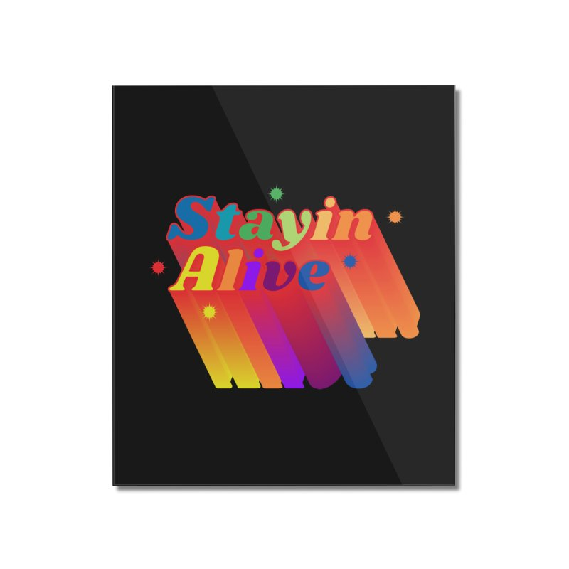 Stayin Alive Home Mounted Acrylic Print by Jana Artist Shop