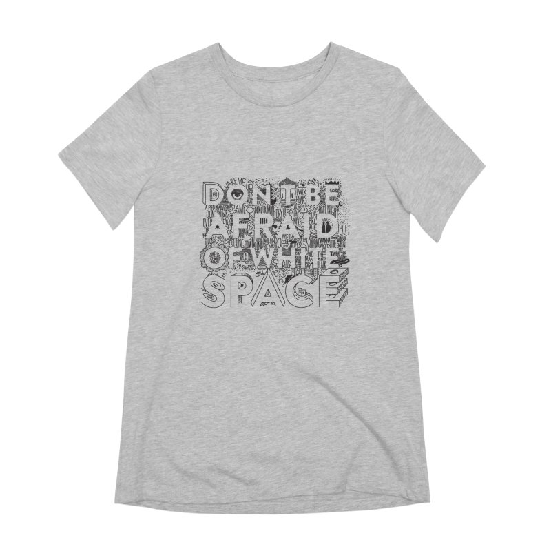 Don't be Afraid of White Space Women's Extra Soft T-Shirt by Jana Artist Shop