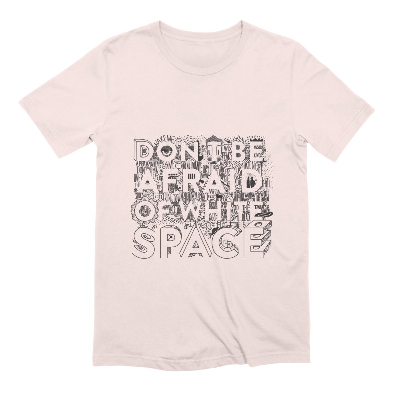 Don't be Afraid of White Space Men's Extra Soft T-Shirt by Jana Artist Shop