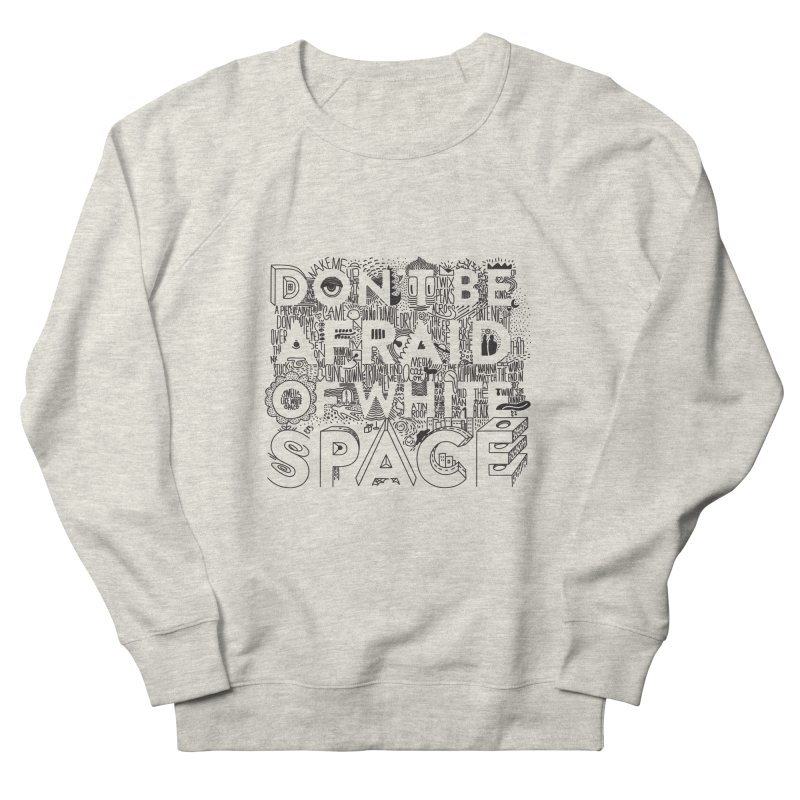 Don't be Afraid of White Space Men's French Terry Sweatshirt by Jana Artist Shop