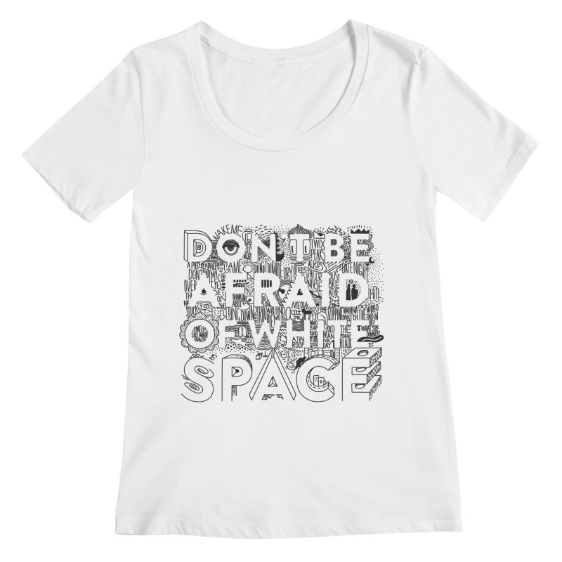 Don't be Afraid of White Space Women's Regular Scoop Neck by Jana Artist Shop