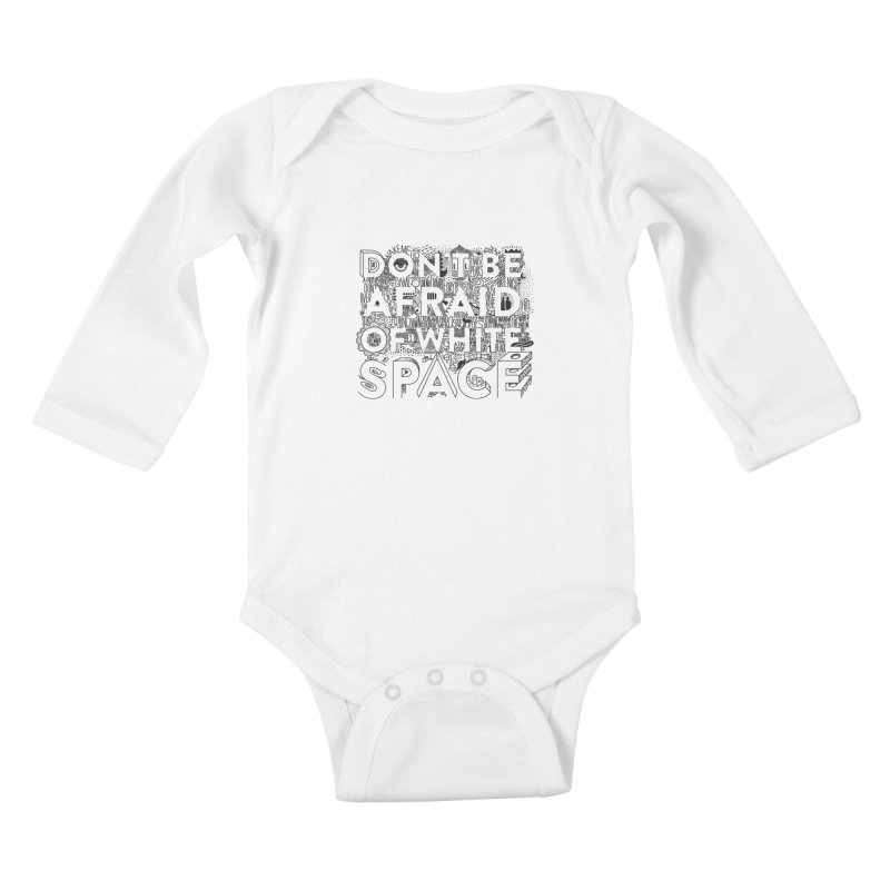 Don't be Afraid of White Space Kids Baby Longsleeve Bodysuit by Jana Artist Shop