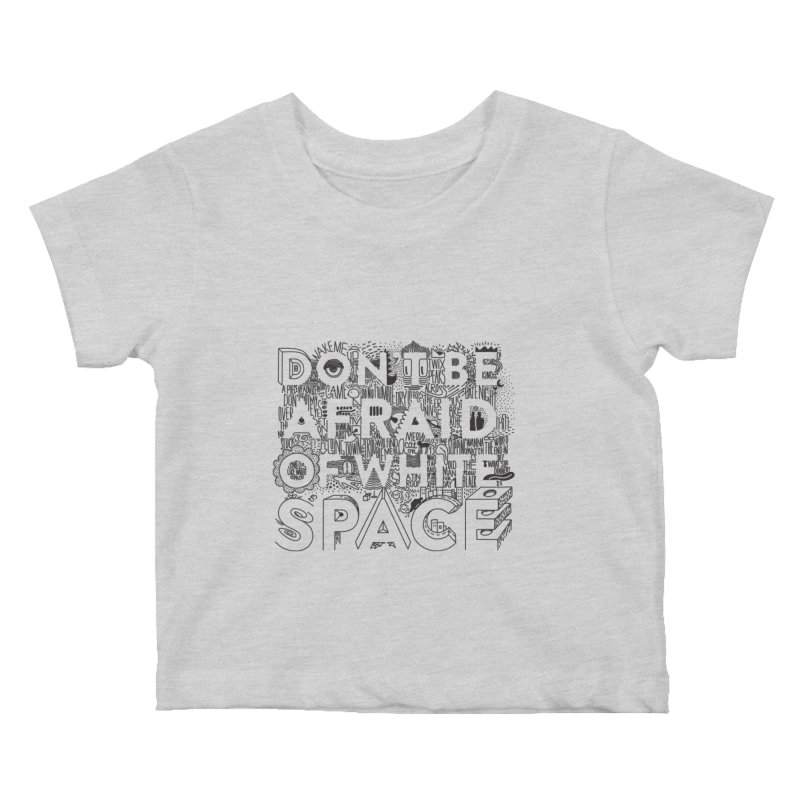 Don't be Afraid of White Space Kids Baby T-Shirt by Jana Artist Shop