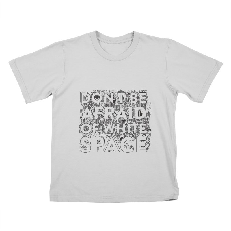 Don't be Afraid of White Space Kids T-Shirt by Jana Artist Shop