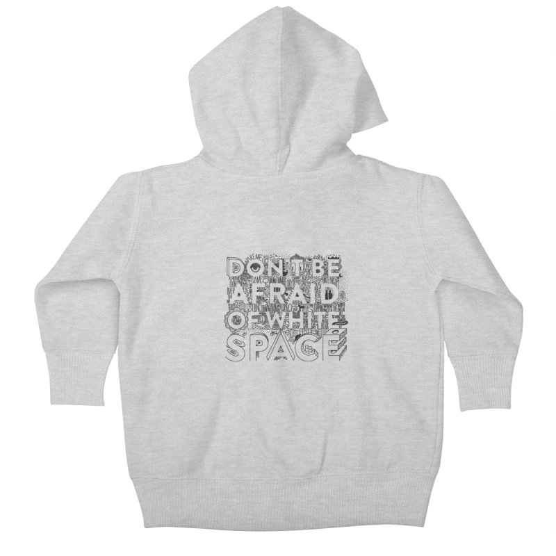 Don't be Afraid of White Space Kids Baby Zip-Up Hoody by Jana Artist Shop