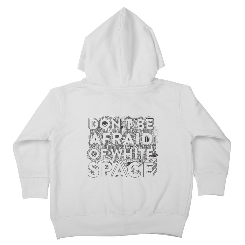 Don't be Afraid of White Space Kids Toddler Zip-Up Hoody by Jana Artist Shop