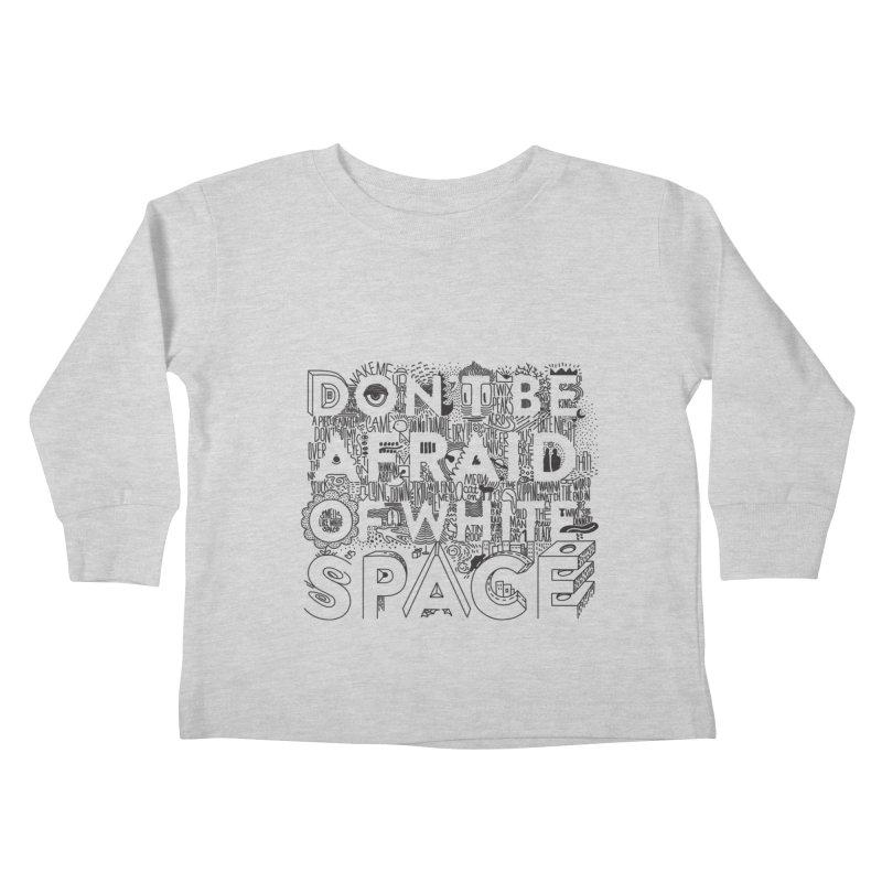 Don't be Afraid of White Space Kids Toddler Longsleeve T-Shirt by Jana Artist Shop