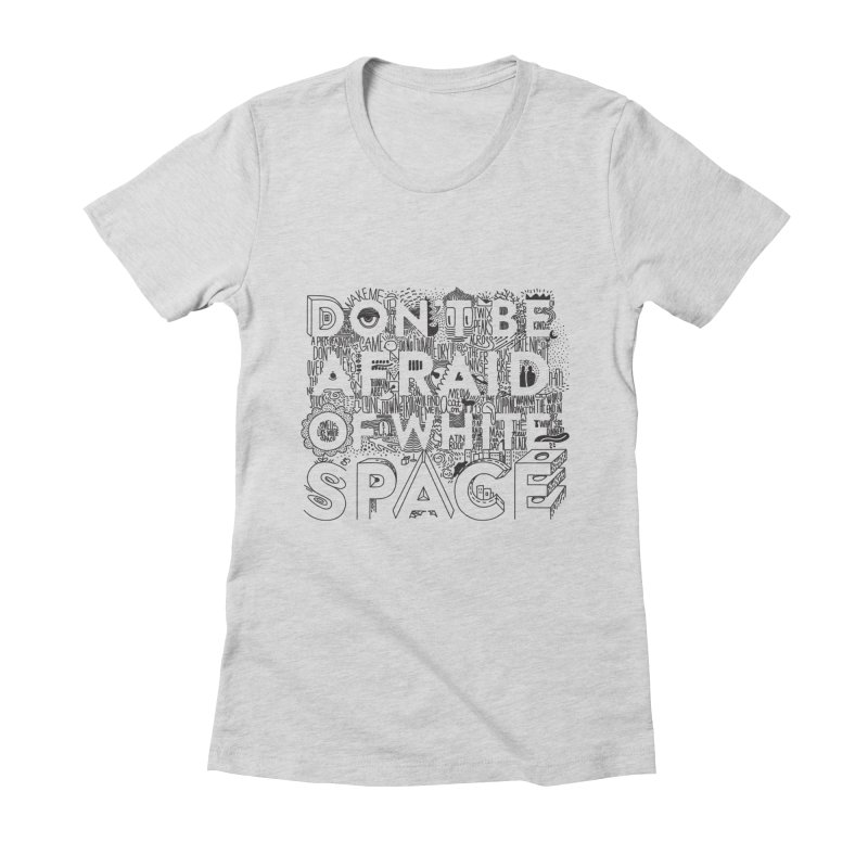 Don't be Afraid of White Space Women's Fitted T-Shirt by Jana Artist Shop