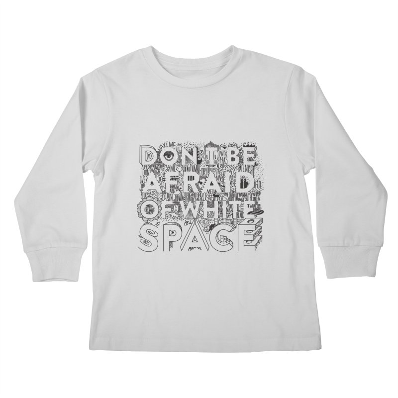 Don't be Afraid of White Space Kids Longsleeve T-Shirt by Jana Artist Shop