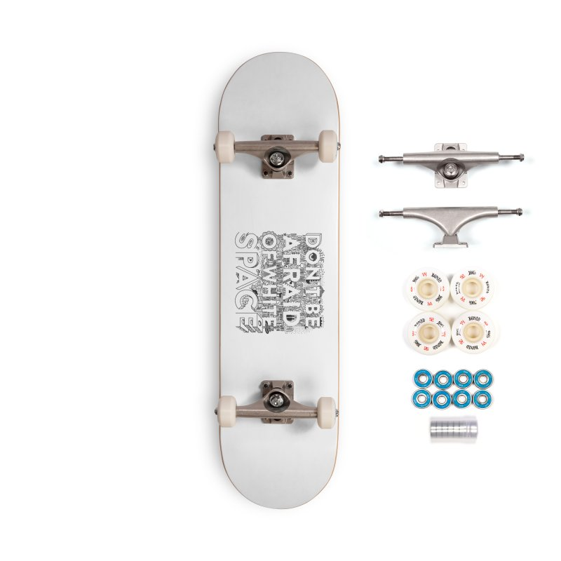 Don't be Afraid of White Space Accessories Skateboard by Jana Artist Shop