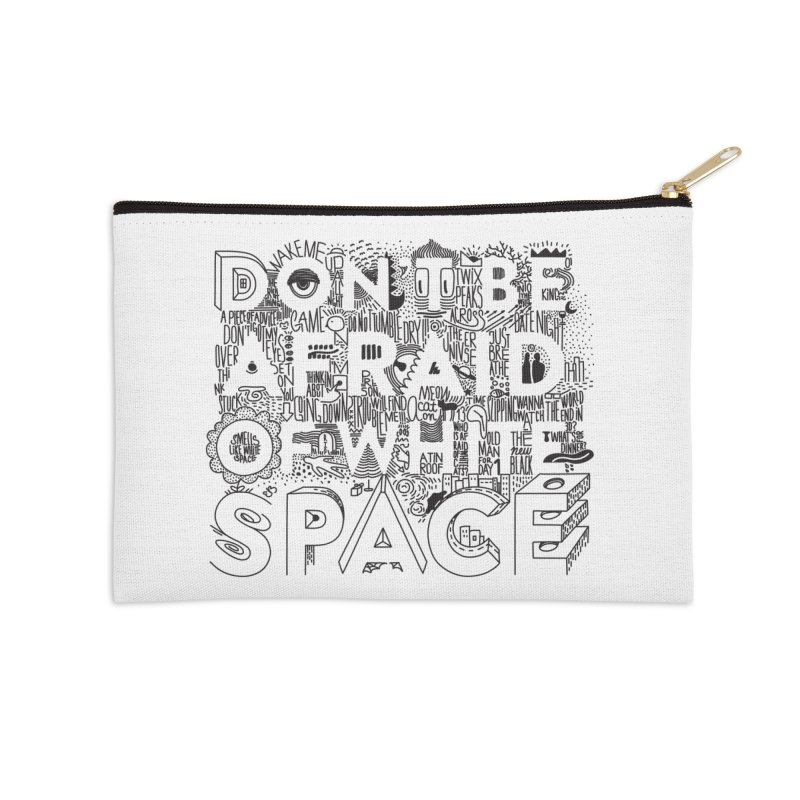 Don't be Afraid of White Space Accessories Zip Pouch by Jana Artist Shop
