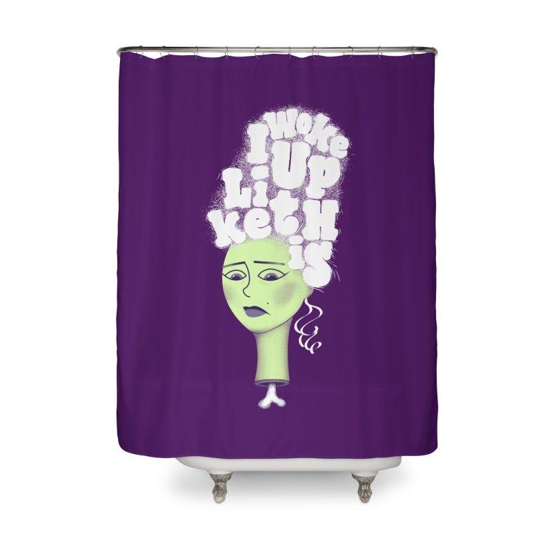 I Woke Up Like This Home Shower Curtain by Jana Artist Shop