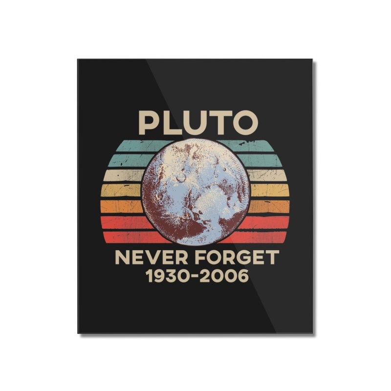 Pluto Never Forget Shirt 1930-2006 Home Mounted Acrylic Print by The Tee Supply Co