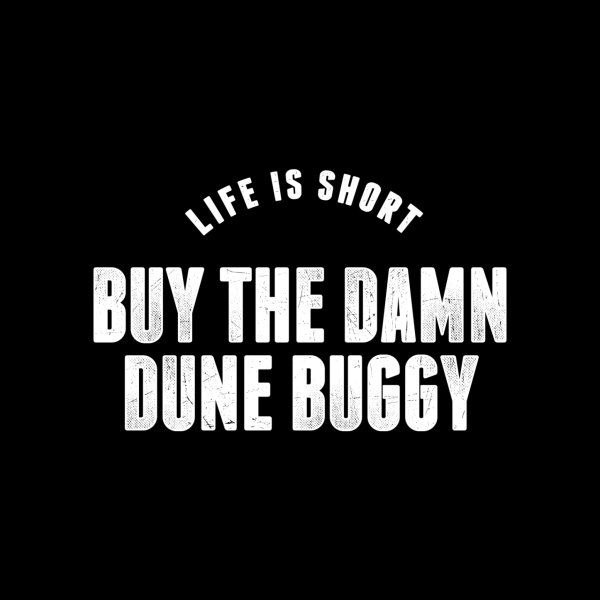 image for Life is Short Buy the Dune Buggy