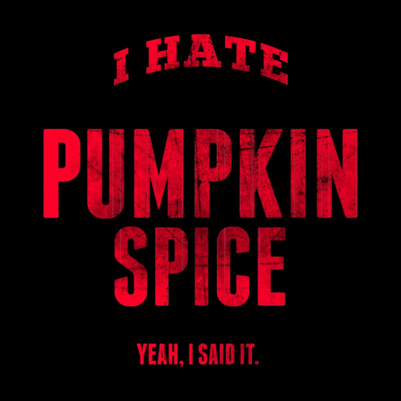 I Hate Pumpkin Spice - Yeah, I Said It Men's T-Shirt by The Tee Supply Co