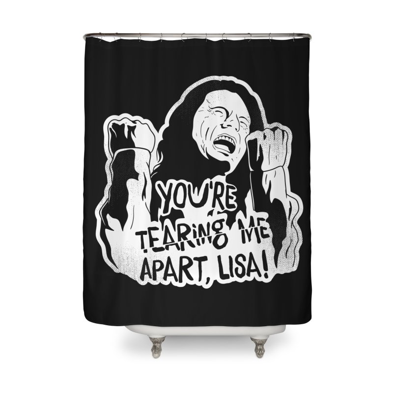 You're Tearing Me Apart Lisa Home Shower Curtain by japdua's Artist Shop