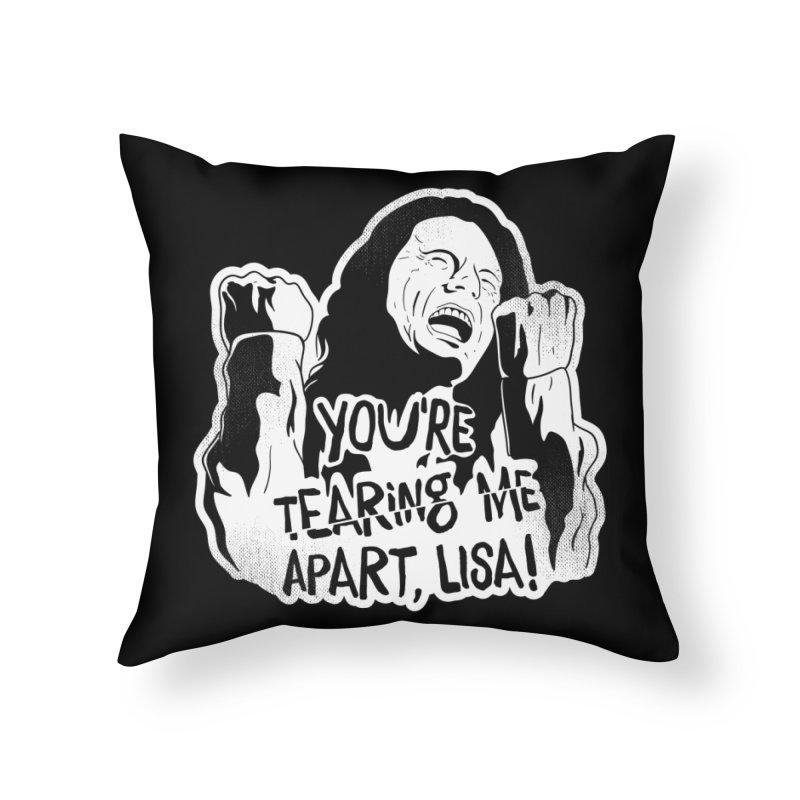 You're Tearing Me Apart Lisa Home Throw Pillow by japdua's Artist Shop