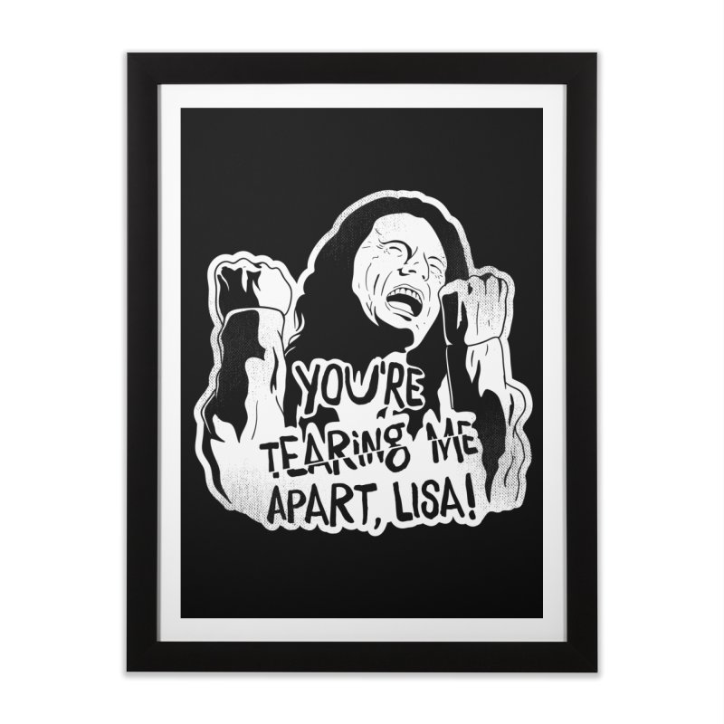 You're Tearing Me Apart Lisa Home Framed Fine Art Print by japdua's Artist Shop