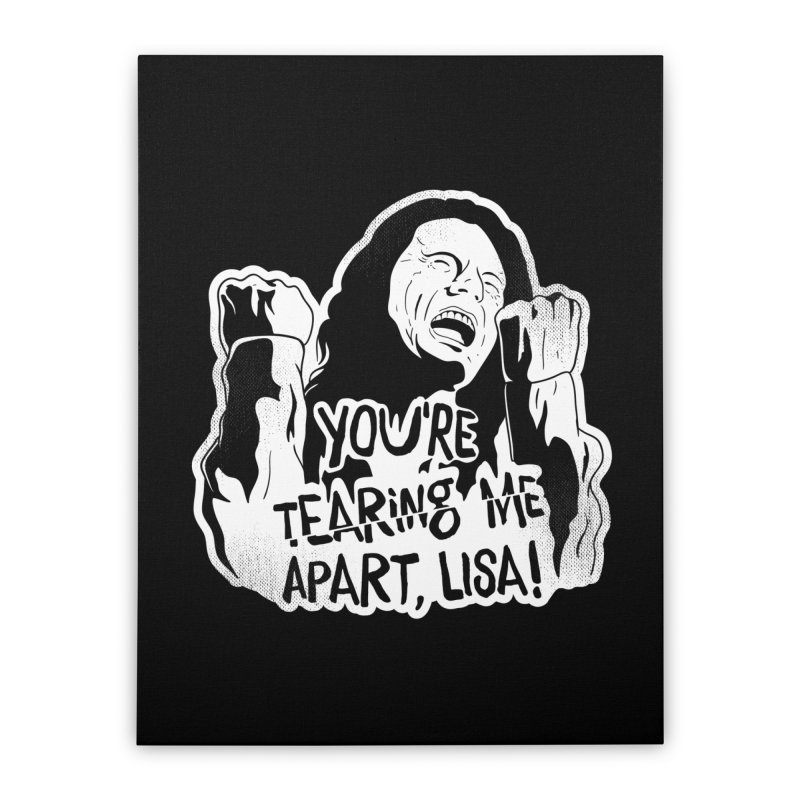 You're Tearing Me Apart Lisa Home Stretched Canvas by japdua's Artist Shop