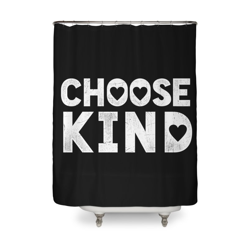 Choose Kind Home Shower Curtain by japdua's Artist Shop