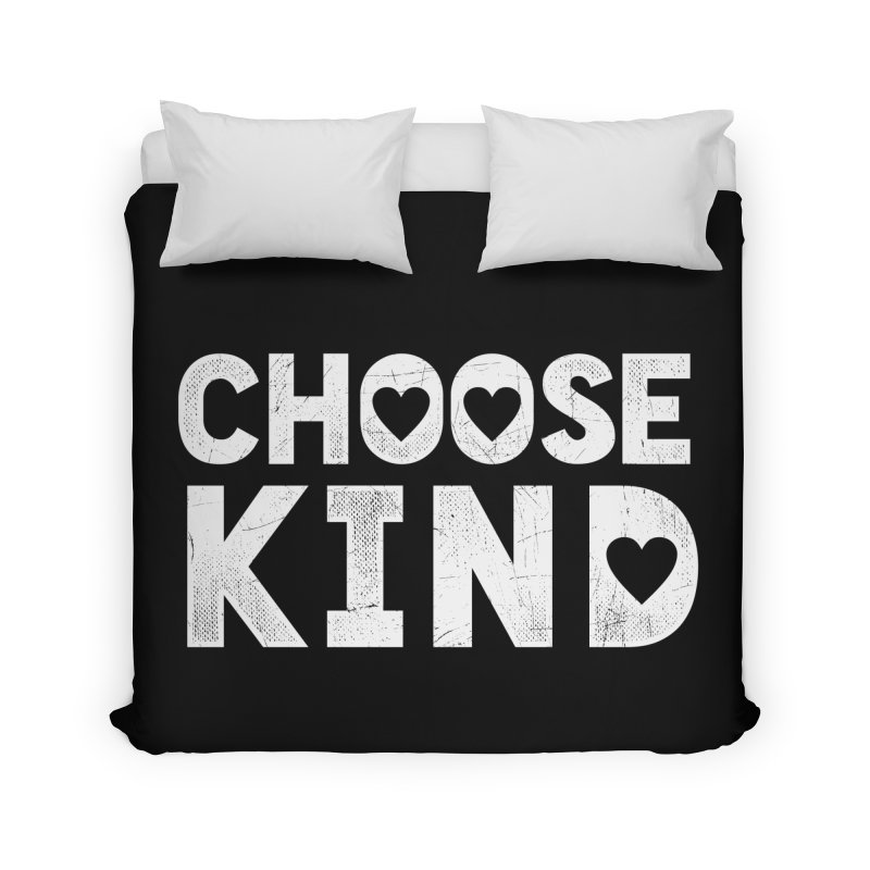 Choose Kind Home Duvet by japdua's Artist Shop