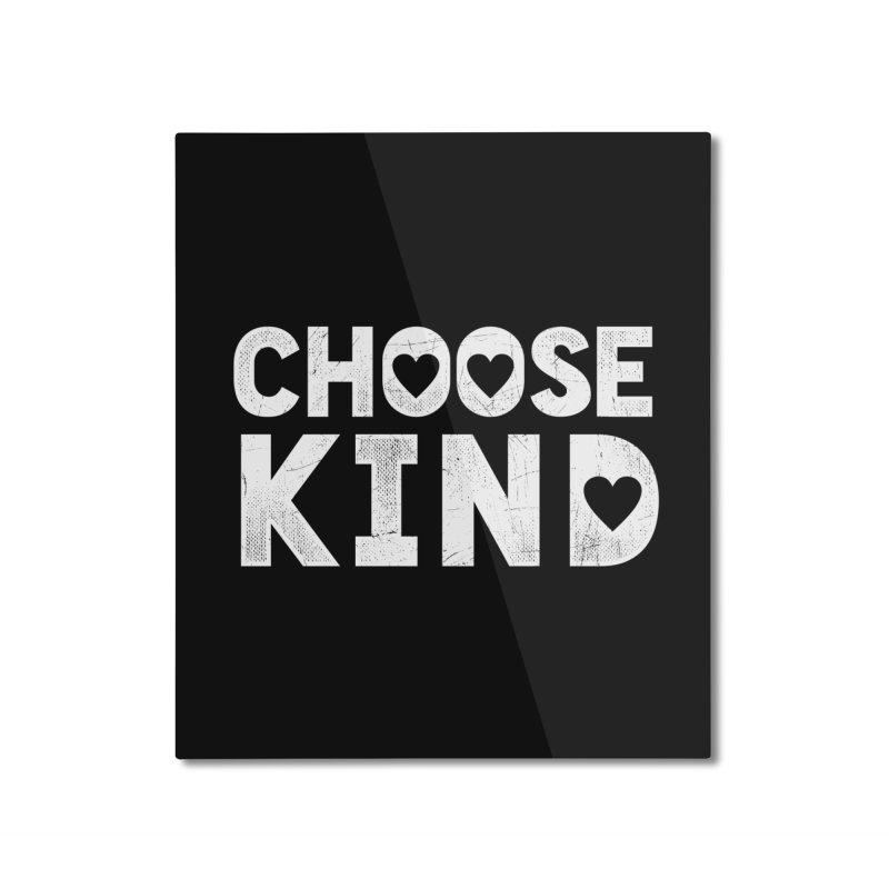 Choose Kind Home Mounted Aluminum Print by japdua's Artist Shop