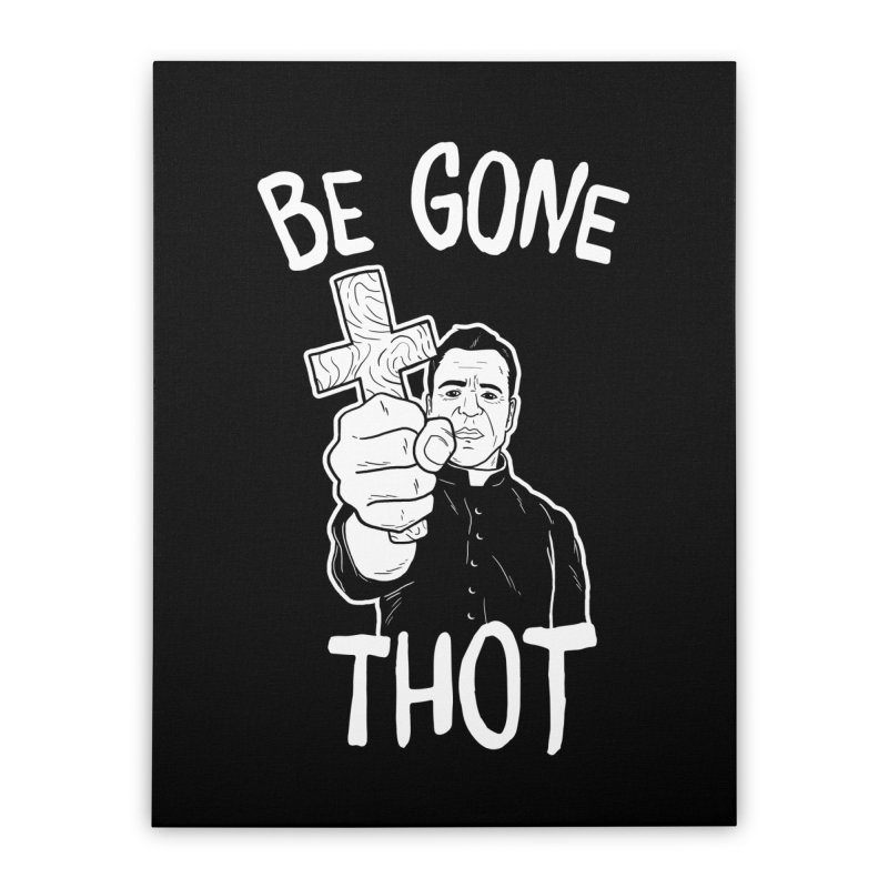 Be Gone Thot Home Stretched Canvas by japdua's Artist Shop