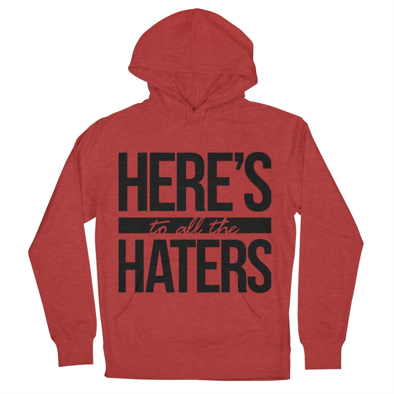 Here's to all the haters Women's French Terry Pullover Hoody by jaredslyterdesign's Artist Shop