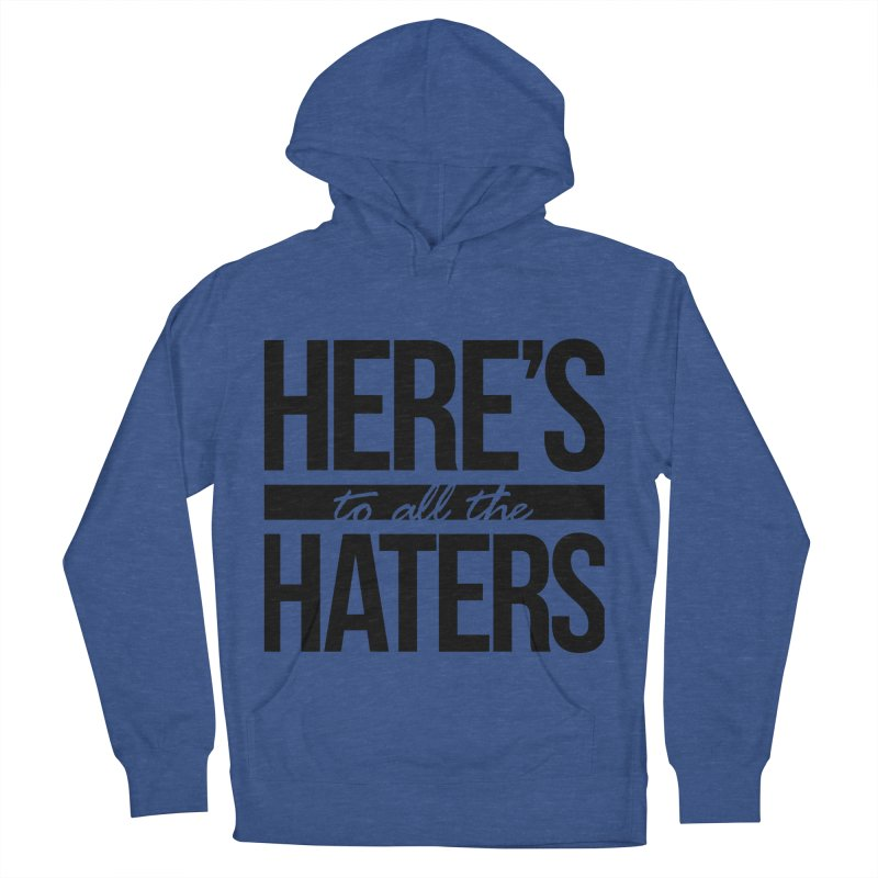 Here's to all the haters Men's Pullover Hoody by jaredslyterdesign's Artist Shop