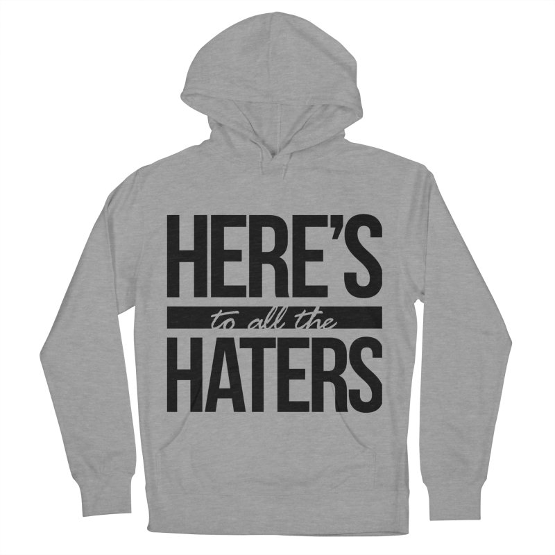 Here's to all the haters Men's French Terry Pullover Hoody by jaredslyterdesign's Artist Shop
