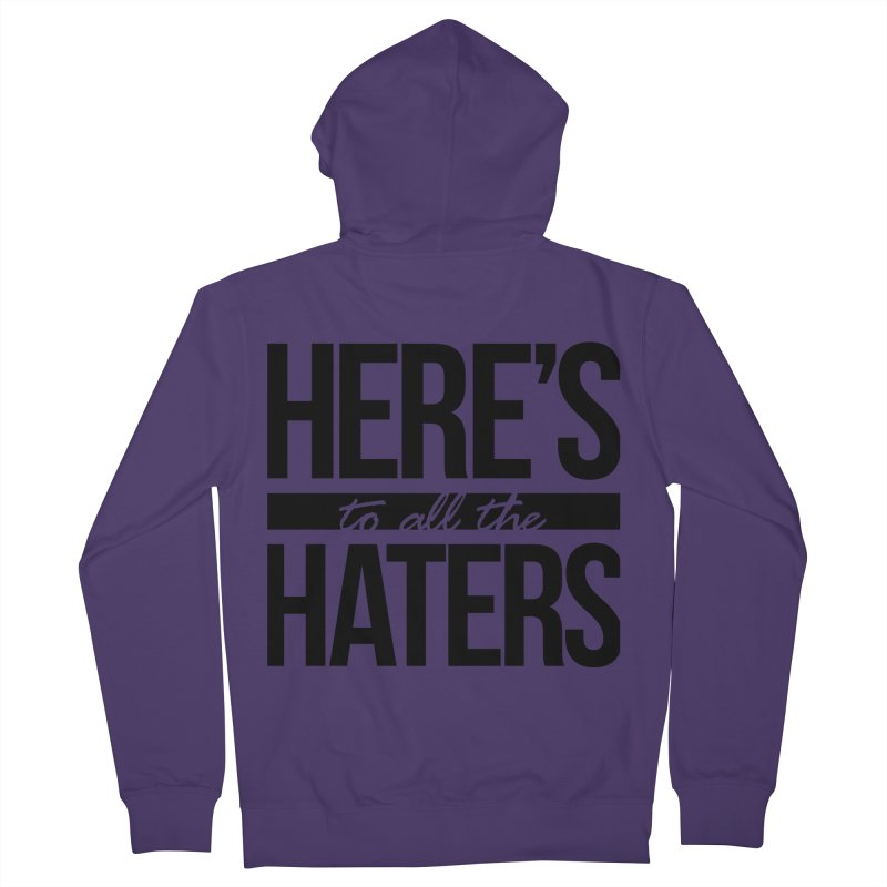 Here's to all the haters Women's Zip-Up Hoody by jaredslyterdesign's Artist Shop