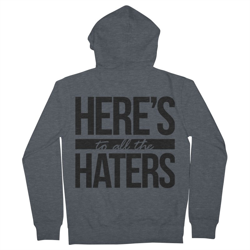 Here's to all the haters Men's Zip-Up Hoody by jaredslyterdesign's Artist Shop
