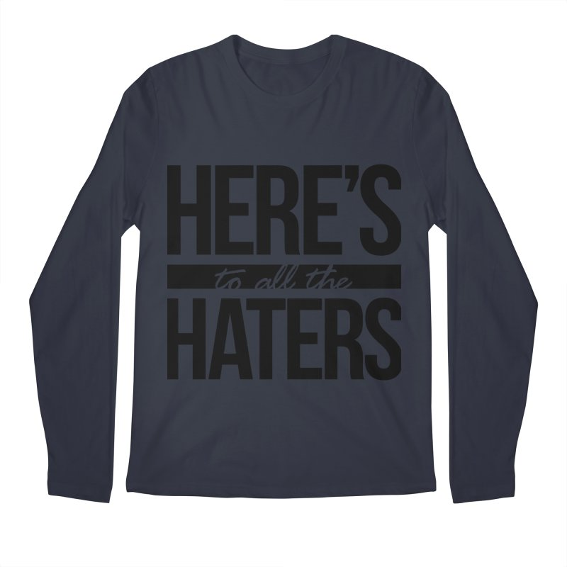 Here's to all the haters Men's Regular Longsleeve T-Shirt by jaredslyterdesign's Artist Shop