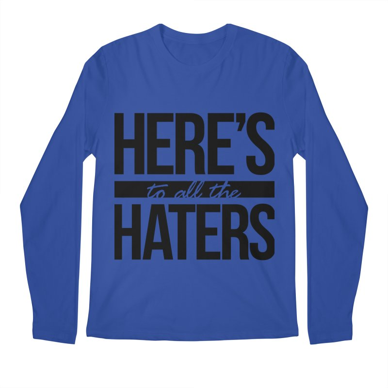 Here's to all the haters Men's Longsleeve T-Shirt by jaredslyterdesign's Artist Shop
