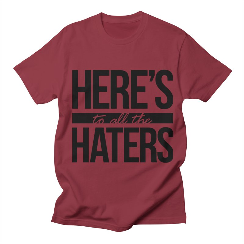 Here's to all the haters Men's T-shirt by jaredslyterdesign's Artist Shop