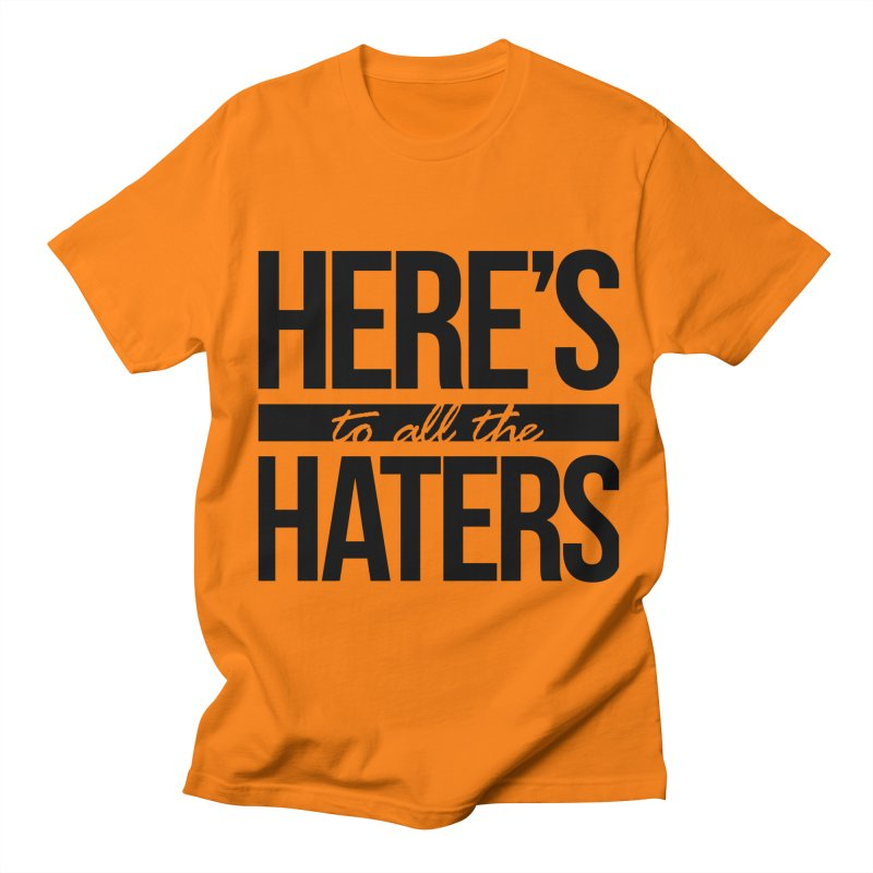 Here's to all the haters Women's Unisex T-Shirt by jaredslyterdesign's Artist Shop