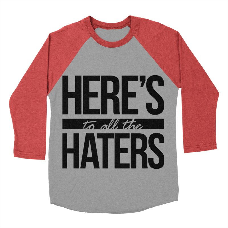 Here's to all the haters Women's Baseball Triblend T-Shirt by jaredslyterdesign's Artist Shop