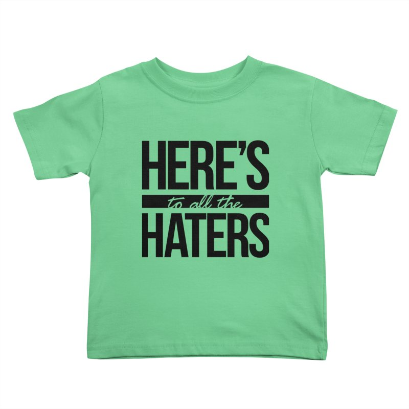 Here's to all the haters Kids Toddler T-Shirt by jaredslyterdesign's Artist Shop