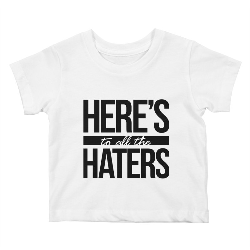 Here's to all the haters Kids Baby T-Shirt by jaredslyterdesign's Artist Shop