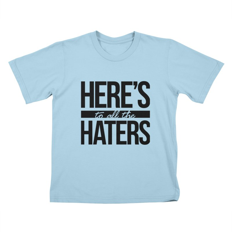 Here's to all the haters Kids T-Shirt by jaredslyterdesign's Artist Shop