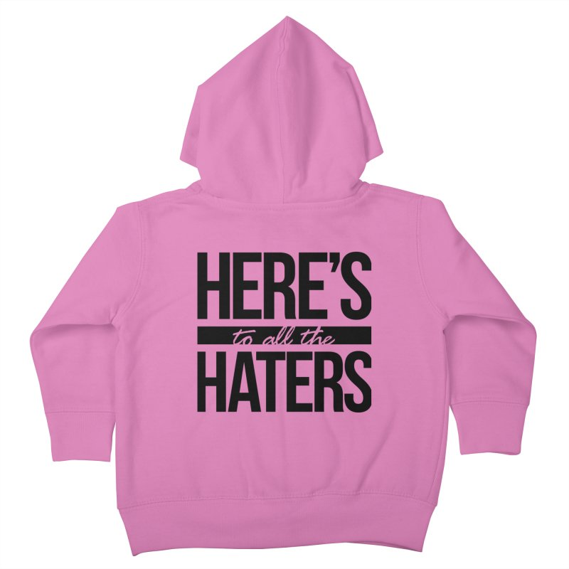 Here's to all the haters Kids Toddler Zip-Up Hoody by jaredslyterdesign's Artist Shop